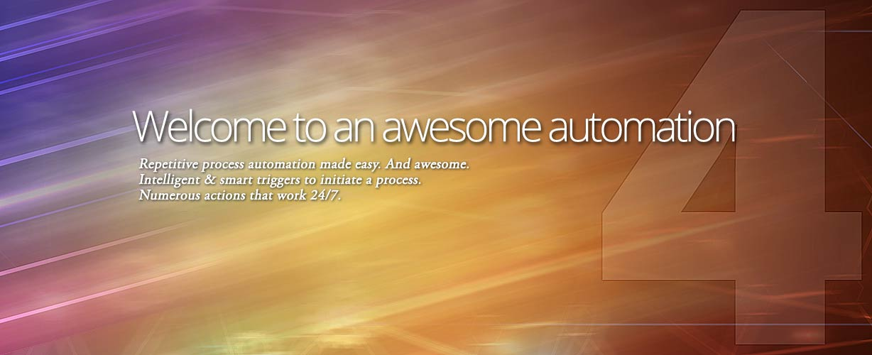 Welcome to an awesome automation · Repetitive process automation made easy. And awesome. Intelligent & smart triggers to initiate a process. Numerous actions that work 24/7.