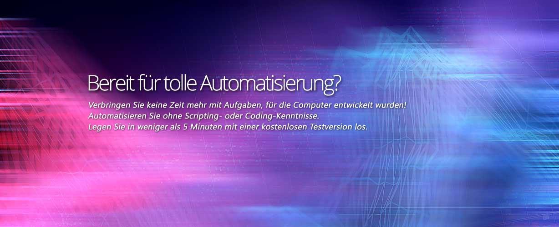 Bereit für tolle Automatisierung? · Verbringen Sie keine Zeit mehr mit Aufgaben, für die Computer entwickelt wurden! Automatisieren Sie ohne Scripting- oder Coding-Kenntnisse. Legen Sie in weniger als 5 Minuten mit einer kostenlosen Testversion los.