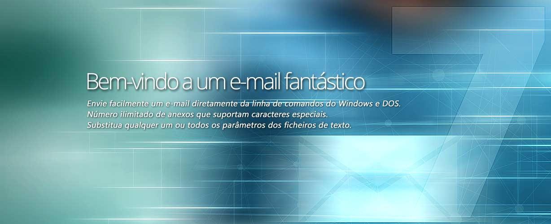 Bem-vindo a um e-mail fantástico · Envie facilmente um e-mail diretamente da linha de comandos do Windows e DOS. Número ilimitado de anexos que suportam caracteres especiais. Substitua qualquer um ou todos os parâmetros dos ficheiros de texto.